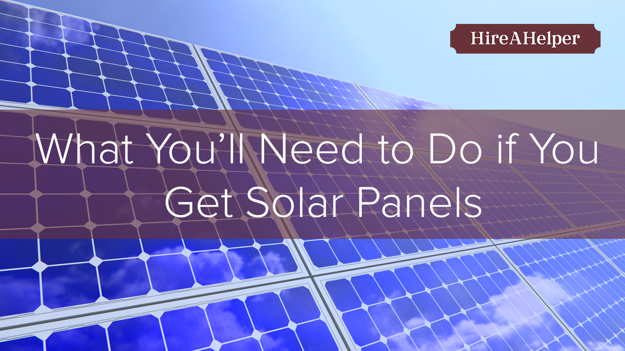 What You Ll Need To Do If You Get Solar Panels